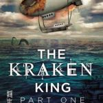 The Kraken King Part I: The Kraken King and the Scribbling Spinster
