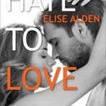 Hate to Love You  by Elise Alden