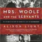 Mrs. Woolf and the Servants: An Intimate History of Domestic Life in Bloomsbury by Alison Light