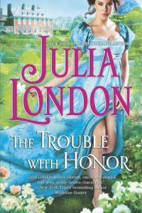 The Trouble with Honor by Julia London
