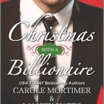 Christmas with a Billionaire by Carole Mortimer and Maisey Yates and Joss Wood