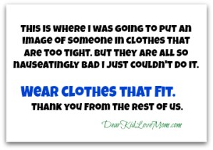 Wear Clothes That FIt DearKidLoveMom.com
