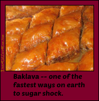 Baklava--the world quickest way to sugar shock