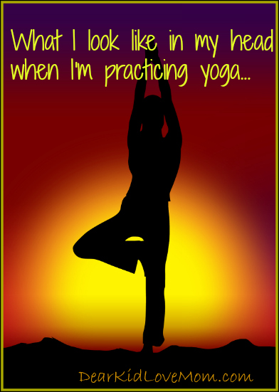 This is what I look like in my head when I'm practicing yoga. DearKidLoveMom.com