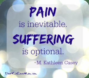 Pain is inevitable. Suffering is optional. DearKidLoveMom.com