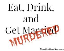 Wedding Murder Mystery. Eat Drink and Get Murdered DearKidLoveMom.com