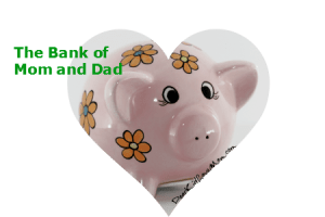The Bank of Mom and Dad -- even this bank is limited. DearKidLoveMom.com