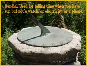 Sundial. Used for telling time when you have sun but don't have a watch, electricity, or a handy clock. DearKidLoveMom.com