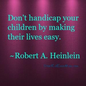 Don't handicap your children by making their lives easy. DearKidLoveMom.com