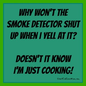 Doesn't the smoke detector understand I'm just cooking? DearKidLoveMom.com