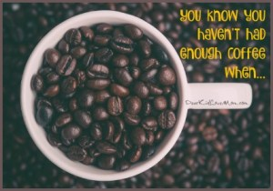 You-know-you-havent-had-enough-coffee