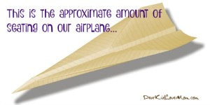 This is the approximate amount of seating available on our airplane. Sigh... DearKidLoveMom.com