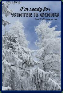 I'm ready for Winter is Going. DearKidLoveMom.com