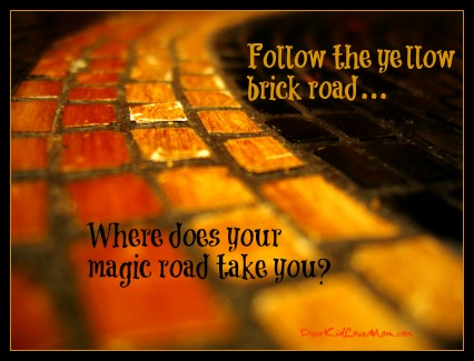 Follow the yellow brick road. Where does your magic road take you? DearKidLoveMom.com