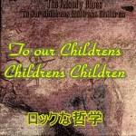 子どもたちの子どもたちの子どもたちへ★To our Childrens Childrens Children世の中へのメッセージ