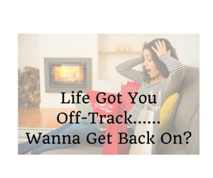 Life Got You Off-Track......Wanna Get Back On-