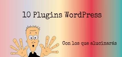 10 Plugins WordPress Con Los Que Alucinarás