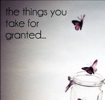 dont take for granted