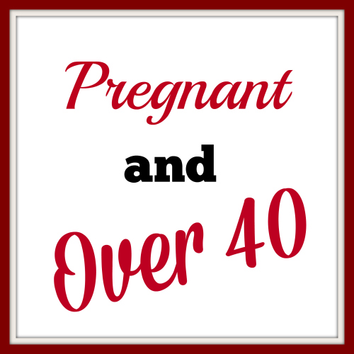 Pregnant and Over 40