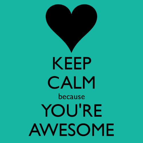 keep-calm-because-you-re-awesome-4