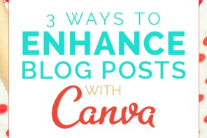 3 Ways To Enhance Your Blog Posts With Canva