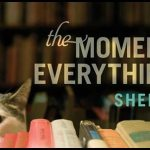 The Moment of Everything by Shelly King.