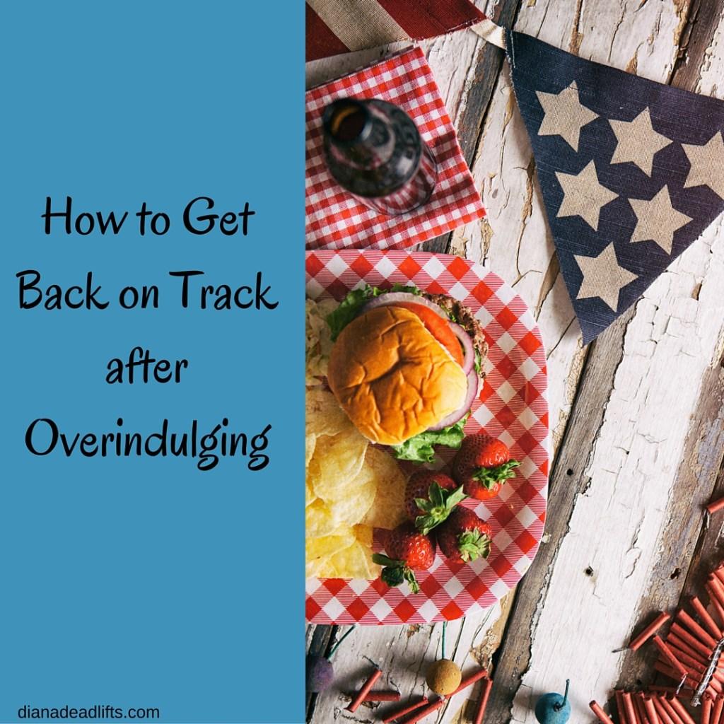 How to Get Back on Track after Overindulging