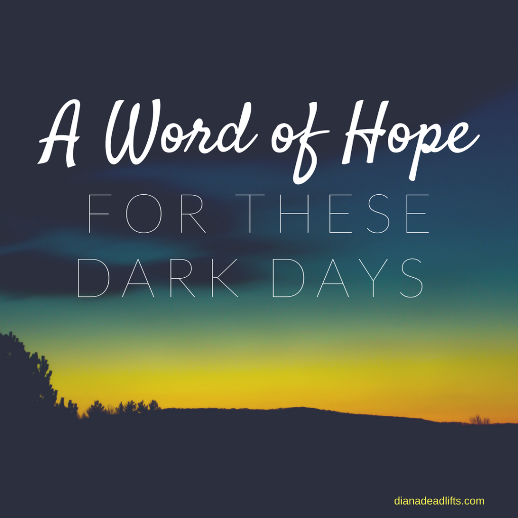 A Word of Hope for These Dark Days