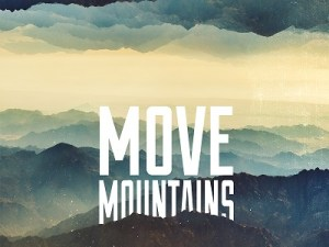 Your faith can move mountains.