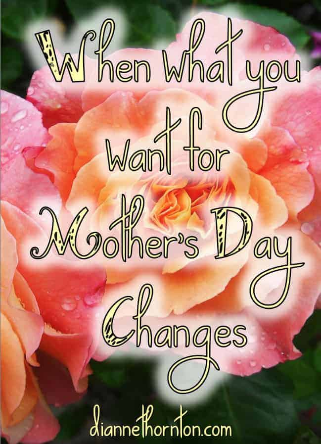 When what you want for Mother's day Changes