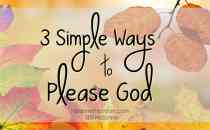 Are you looking to reestablish your relationship with God? He isn't looking a showy display of faith. There are 3 simple ways to please God.