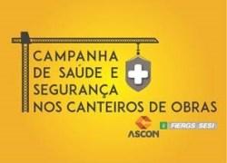 """Ascon e Sesi lançam """"Campanha de Saúde e Segurança nos Canteiros de Obras"""""""