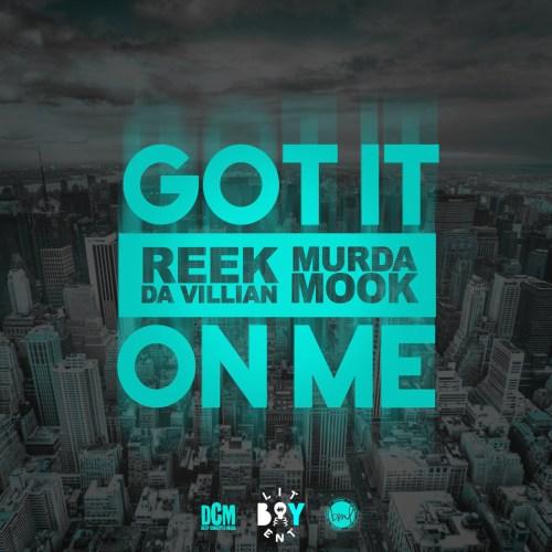 Reek Da Villian & Murda Mook - Got It On Me (Prod. by The Superiors)