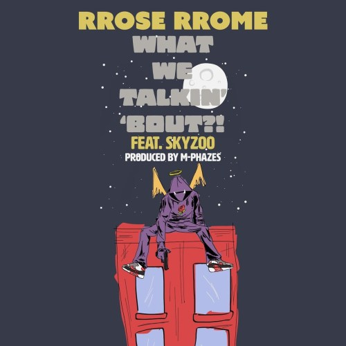 rrose-rrome-feat-skyzoo-what-we-talkin-bout-bout-prod-by-m-phazes