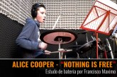ALICE COOPER – NOTHING IS FREE – Drum Cover by Francisco Maximo