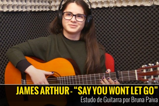 JAMES ARTHUR – SAY YOU WONT LET GO – COVER POR BRUNA PAIVA