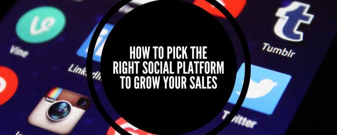 How To Pick the Right Social Platform to Grow your Sales Header