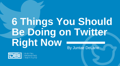 6 Things You Should Be Doing on Twitter Right Now – Digital Branding Institute