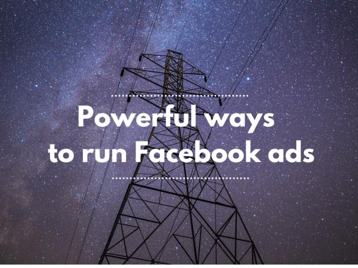 Powerful ways to run facebook ads in 2016