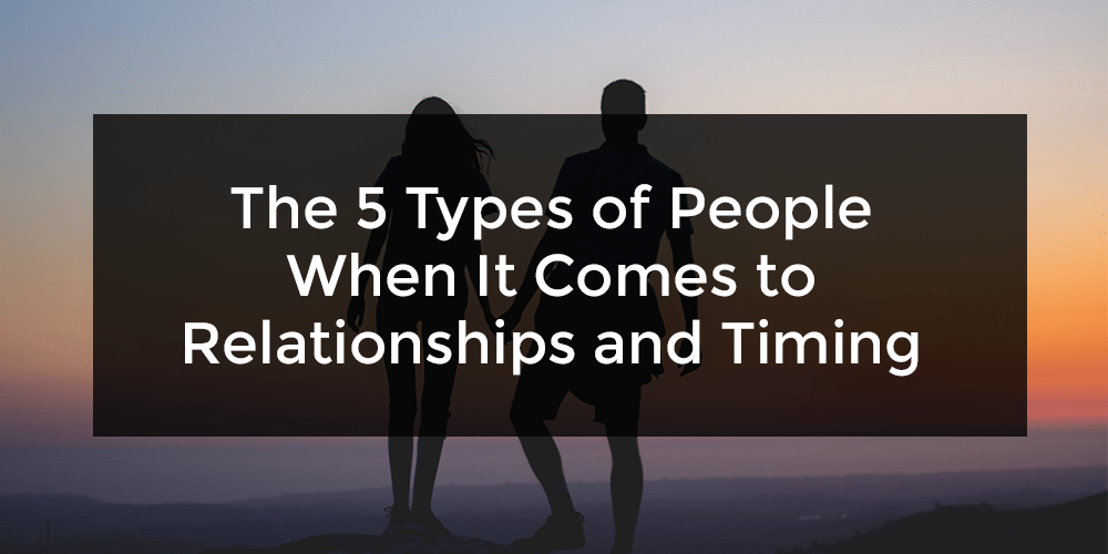 The 5 Types of People When It Comes to Relationships and Timing