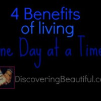 Living One Day at a Time: 4 Benefits