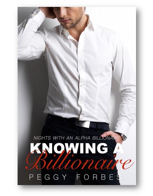 Knowing-a-Billionaire_Peggy_Forbes_alpha-billionaire-romance_Distinct-Press
