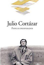 Julio Cortázar, Papeles inesperados, Alfaguara, 2009