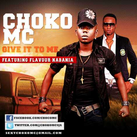 choco mc ft flavour nabania give it to me artwork Choko MC ft. Flavour Nabania   GIVE IT TO ME [prod. by MJAY]