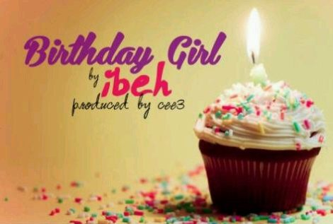 Ibeh   BIRTHDAY GIRL [prod. by Cee3]