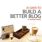 31 Days to Build a Better Blog WorkBook by Darren Rowse