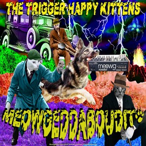 Trigger-Happy Kittens Launch Double LP: Meowgeddaboudit!