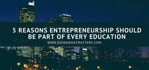 Five reasons entrepreneurship should be part of every education.