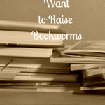 Why I Want to Raise Bookworms