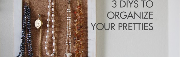 3 DIYs to Organize Your Pretties
